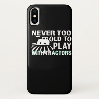 Never Too Old To Play Tractor Farmer iPhone X Case