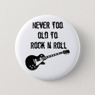 Never Too Old To Rock N Roll Button