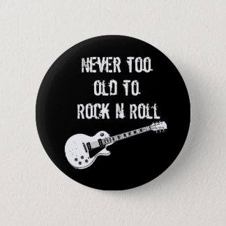 Never Too Old To Rock N Roll (dark) Pinback Button