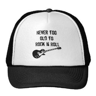 Never Too Old To Rock N Roll Trucker Hat