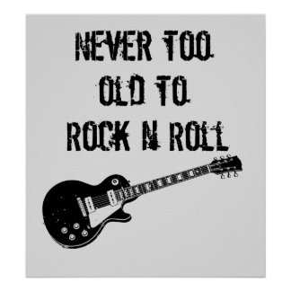 Never Too Old To Rock N Roll Poster