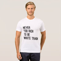 Never too rich to be white trash slogan bestseller T-Shirt