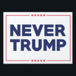 "Never Trump 2016 Sign<br><div class=""desc"">Never Trump 2016</div>"