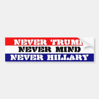 NEVER TRUMP - NEVER HILLARY - NEVER MIND BUMPER STICKER