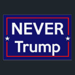"""Never Trump Yard Sign<br><div class=""""desc"""">Never Trump yard sign...  because he is the worst.</div>"""