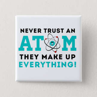 Never trust a Atom, They Make up Everything Button
