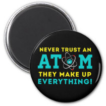 Never trust a Atom, They Make up Everything Magnet