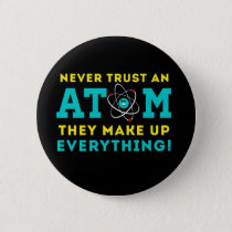 Never trust a Atom, They Make up Everything Pinback Button