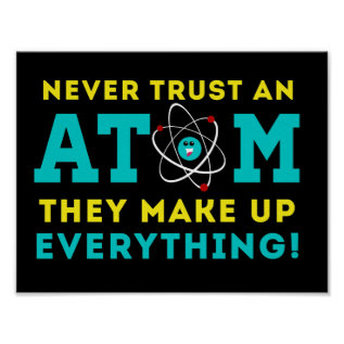 Never Trust A Atom, They Make Up Everything Poster at Zazzle