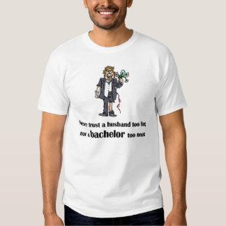 Never trust a bachelor too near T-Shirt