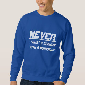 Never trust a German with a mustache Pullover Sweatshirt