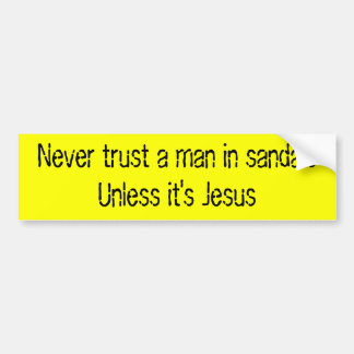 Never trust a man in sandalsUnless it's Jesus Car Bumper Sticker