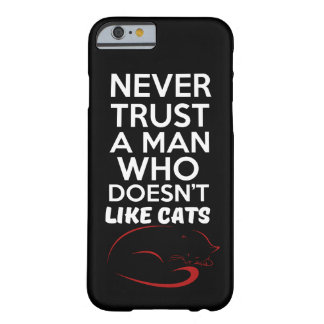 Never trust a man who doesn't like cats barely there iPhone 6 case