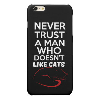 Never trust a man who doesn't like cats glossy iPhone 6 plus case