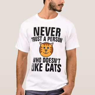 Never trust a person who.. CAT T-shirts