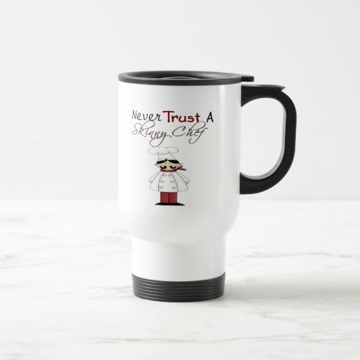 Never Trust a Skinny Chef 15 Oz Stainless Steel Travel Mug