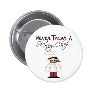 Never Trust a Skinny Chef Pinback Buttons