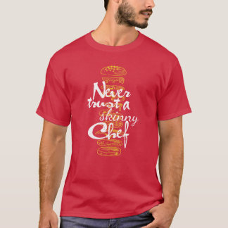 Never Trust a Skinny Chef - Cooking T-Shirt
