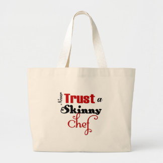 Never Trust a Skinny Chef Large Tote Bag