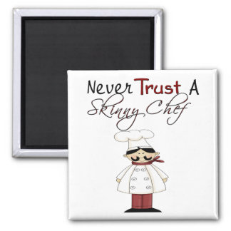 Never Trust a Skinny Chef 2 Inch Square Magnet