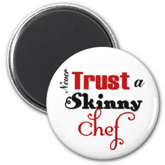 Never Trust a Skinny Chef 2 Inch Round Magnet