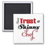 Never Trust a Skinny Chef Refrigerator Magnet