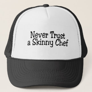 Never Trust A Skinny Chef Trucker Hat