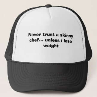Never trust a skinny chef... unless i lose weight trucker hat