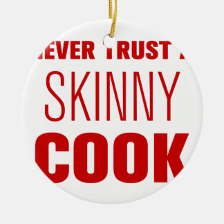 never-trust-a-skinny-cook-AKZ-BROWN.png Ceramic Ornament