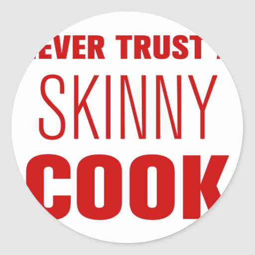 never-trust-a-skinny-cook-AKZ-BROWN.png Round Sticker