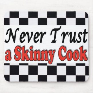 Never Trust a Skinny Cook Mouse Pad