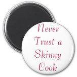 Never Trust a Skinny Cook Refrigerator Magnet