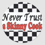 Never Trust a Skinny Cook Round Stickers