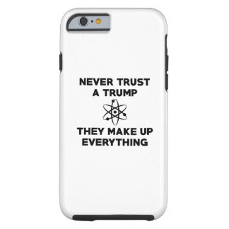 Never Trust A Trump Tough iPhone 6 Case