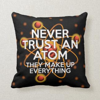 NEVER TRUST AN ATOM cushion pillow