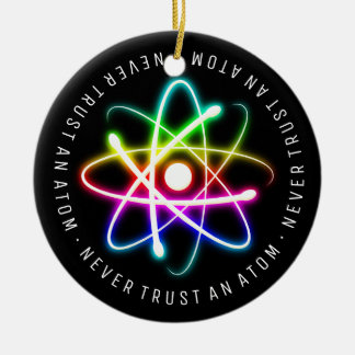 Never Trust an Atom | Funny Science Gifts Ceramic Ornament