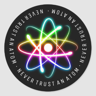 Never Trust an Atom | Funny Science Gifts Classic Round Sticker