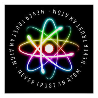 Never Trust an Atom | Funny Science Gifts Poster
