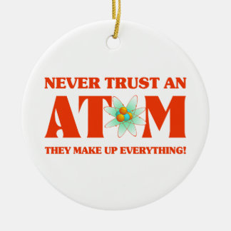 Never Trust An Atom In Atomic Orange Ceramic Ornament