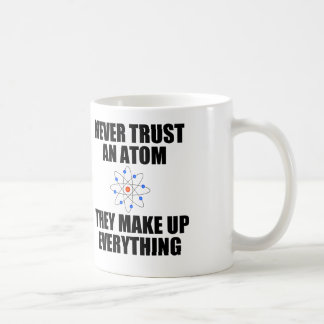 NEVER TRUST AN ATOM CLASSIC WHITE COFFEE MUG