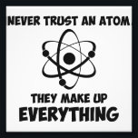"Never Trust An Atom Photo Print<br><div class=""desc"">Incidentally,  there is no spoon and the cake is a lie.  Great gift or tshirt for self-professed nerds,  geeks,  science lovers,  and physics aficionados.</div>"