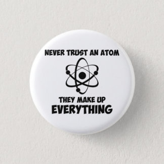 Never Trust An Atom Pinback Button