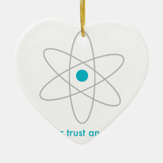 Never trust an atom. They make up everything! Ceramic Ornament