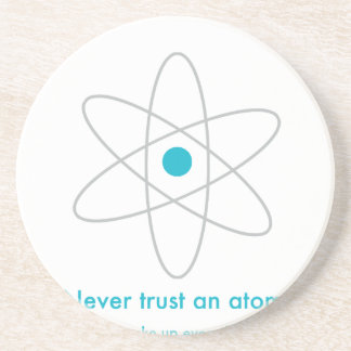 Never trust an atom. They make up everything! Drink Coaster