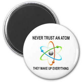 NEVER TRUST AN ATOM THEY MAKE UP EVERYTHING MAGNET