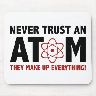 Never Trust An Atom. They Make Up Everything. Mouse Pad