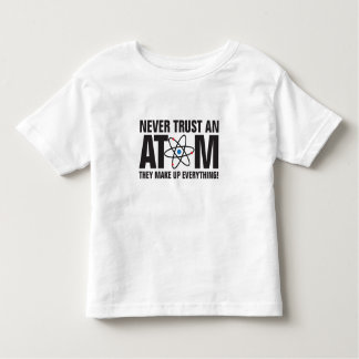 Never trust an Atom, they make up everything! T Shirt