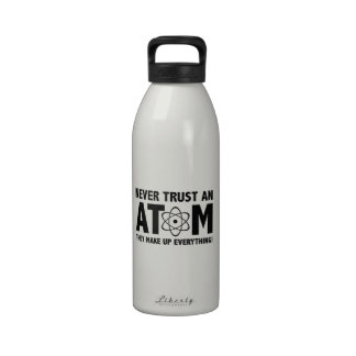 Never Trust An Atom. They Make Up Everything. Drinking Bottle