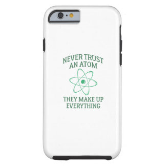 Never Trust An Atom Tough iPhone 6 Case