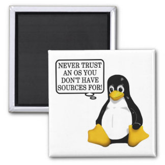 Never trust an OS you don't have sources for! 2 Inch Square Magnet